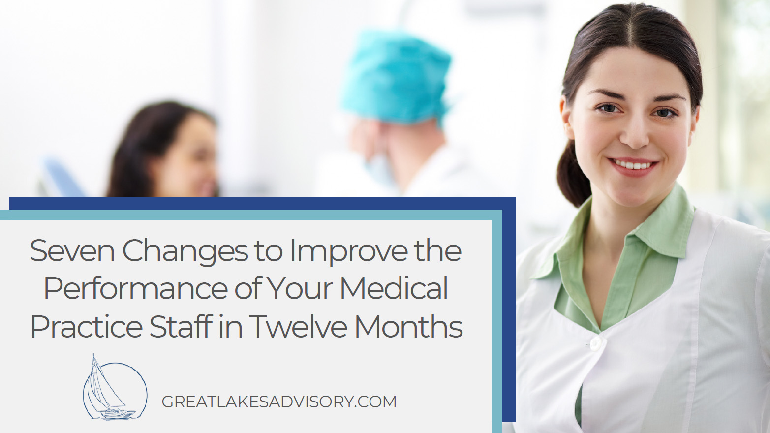 Seven Changes to Improve the Performance of Your Medical Practice Staff in Twelve Months