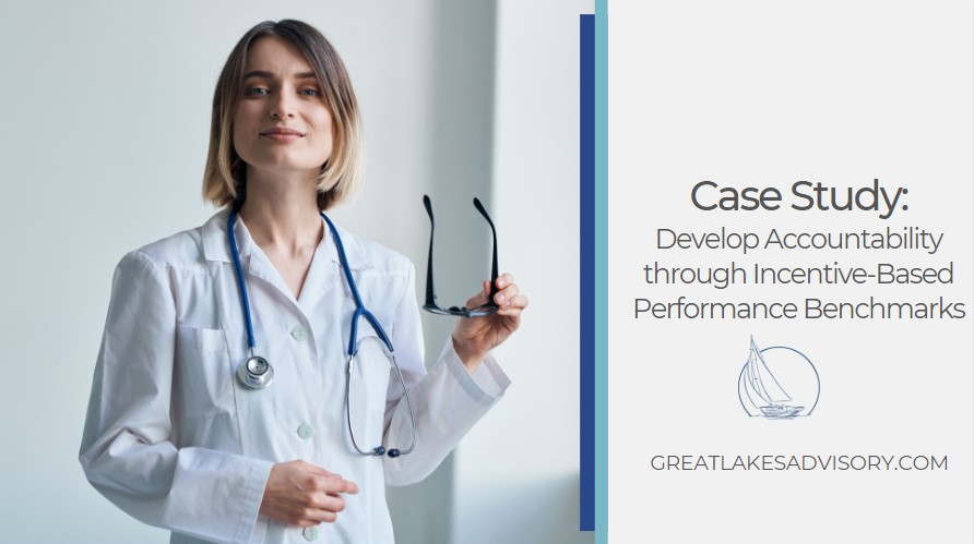 Case Study: Develop Accountability through Incentive-Based Performance Benchmarks for Healthcare Professionals and Medical Office Staff