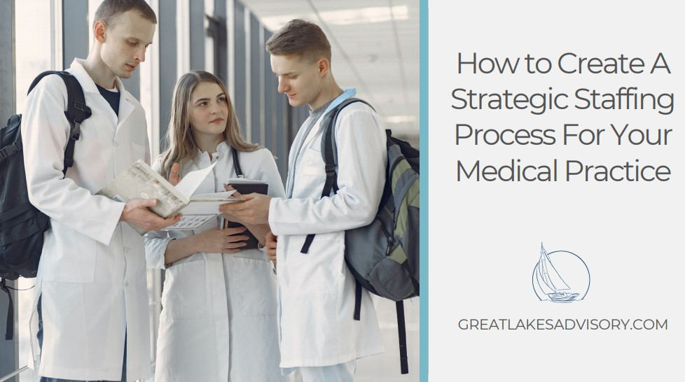 How to Create A Strategic Staffing Process For Your Medical Practice