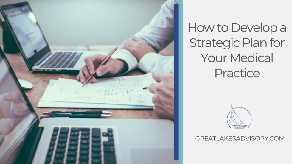 How to Develop a Strategic Plan for Your Medical Practice